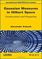 Gaussian Measures in Hilbert Space: Construction and Properties (Mathematics and Statistics)