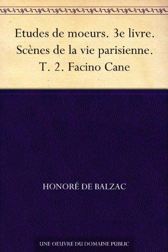 Couverture du livre Etudes de moeurs. 3e livre. Scènes de la vie parisienne. T. 2. Facino Cane