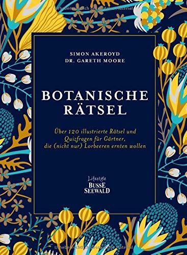 Botanische Rätsel: Über 120 illustrierte Rätsel und Quizfragen für Gärtner, die (nicht nur) Lorbeeren ernten wollen