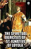 The Spiritual Exercises of St. Ignatius of Loyola. Illustrated (English Edition)