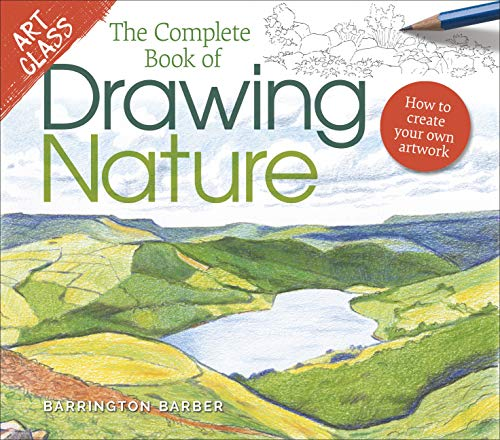 Art Class: The Complete Book of Drawing Nature: How to Create Your Own Artwork