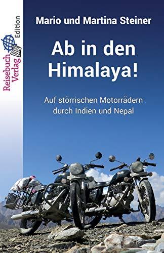 Ab in den Himalaya!: Auf störrischen Motorrädern durch Indien und Nepal