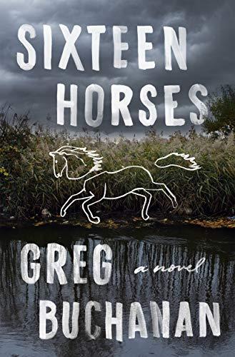 Sixteen Horses: A Novel by [Greg Buchanan]