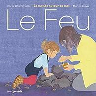 Le Feu. Le Monde autour de moi par Cécile Roumiguière