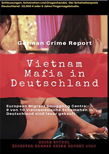 Vietnam Mafia in Deutschland - 9 von 10 Vietnamesische Ehen in Deutschland sind teuer gekauft: Discover German Crime Report 2020 /1 - von [Heinz Duthel]