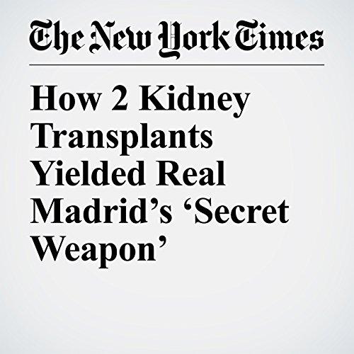 How 2 Kidney Transplants Yielded Real Madrid's 'Secret Weapon' copertina