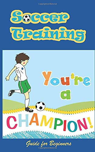Soccer Taining Guide For Beginners:IBDesign I Planner,To Do List,Drawing,Coloring,Brainstroming and MORE pages|Motivational Notebook for kids over ... Pages,Present for boys(soccer lovers)