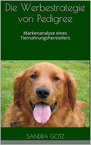 Die Werbestrategie von Pedigree: Markenanalyse eines Tiernahrungsherstellers
