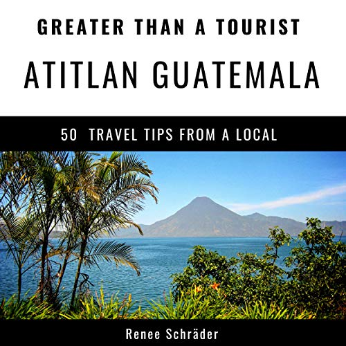 Greater Than a Tourist - Atitlan Guatemala audiobook cover art