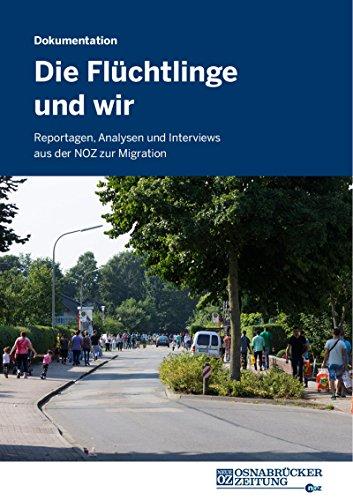 Die Flüchtlinge und wir: Reportagen, Analysen und Interviews aus der NOZ zur Migration