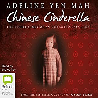Chinese Cinderella                   By:                                                                                                                                 Adeline Yen Mah                               Narrated by:                                                                                                                                 Adeline Yen Mah                      Length: 6 hrs and 45 mins     26 ratings     Overall 4.5