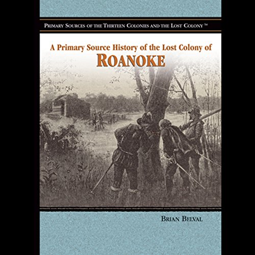A Primary Source History of the Lost Colony of Roanoke audiobook cover art