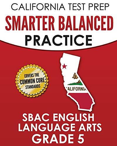 CALIFORNIA TEST PREP Smarter Balanced Practice SBAC English Language Arts Grade 5: Preparation for the Smarter Balanced ELA Tests