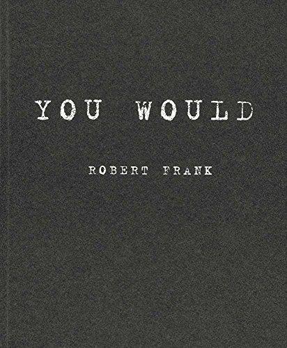 Robert Frank: You Would