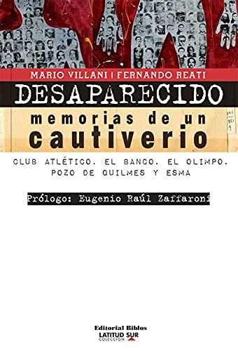 Desaparecido: memorias de un cautiverio: Club Atlético, el Banco, el Olimpo, Pozo de Quilmes y ESMA 🔥