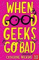 When Good Geeks Go Bad (Catherine Wilkins)
