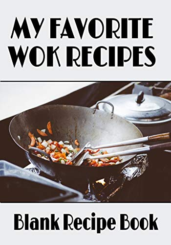 "My Favorite Wok Recipes | Blank Recipe Book: 7"" x 10"" Blank Recipe Book for Asian Food Wok Chefs 