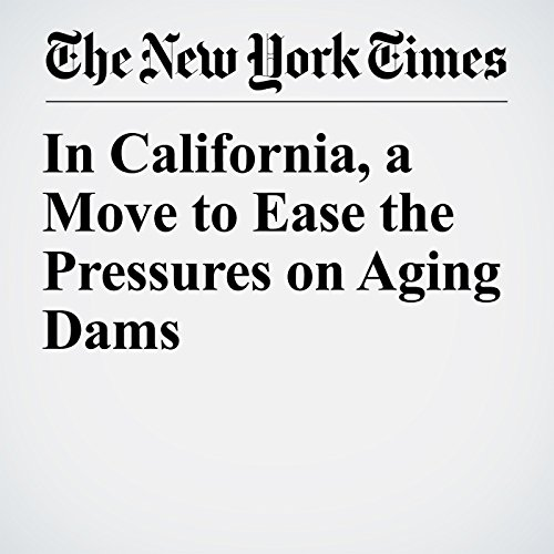In California, a Move to Ease the Pressures on Aging Dams copertina