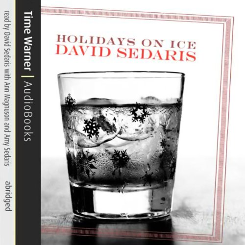 Holidays on Ice                   By:                                                                                                                                 David Sedaris                               Narrated by:                                                                                                                                 David Sedaris                      Length: 3 hrs and 10 mins     4 ratings     Overall 4.5
