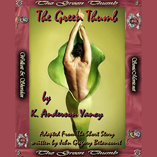 The Green Thumb                   By:                                                                                                                                 K. Anderson Yancy,                                                                                        Adapted From The Short Story written by John Gregory Betancourt                               Narrated by:                                                                                                                                 Sandy J. Hotchkiss,                                                                                        Kevin Yancy,                                                                                        K. Anderson Yancy                      Length: 35 mins     6 ratings     Overall 3.0
