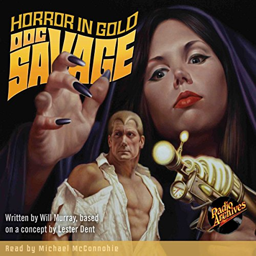 Horror in Gold     The Wild Adventures of Doc Savage, Book 9              By:                                                                                                                                 Kenneth Robeson,                                                                                        Will Murray,                                                                                        Lester Dent                               Narrated by:                                                                                                                                 Michael McConnohie                      Length: 9 hrs and 44 mins     13 ratings     Overall 4.8