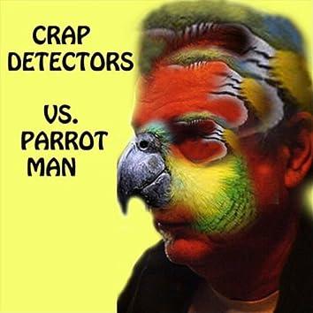 Crap Detectors vs.Parrotman