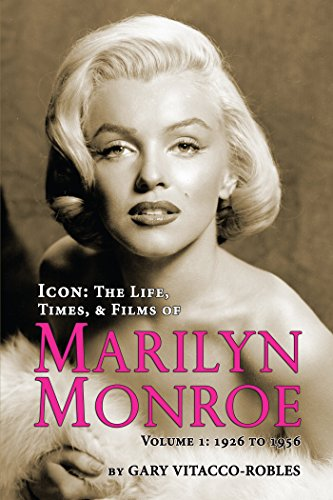 Icon: The Life, Times, and Films of Marilyn Monroe Volume 1 1926 to 1956 (English Edition)