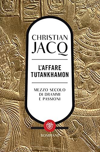 L'affare Tutankhamon: Mezzo secolo di drammi e passioni