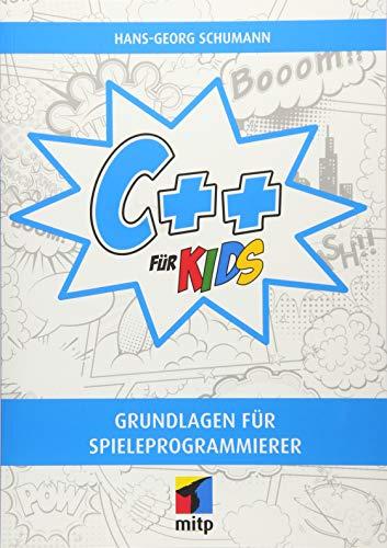 C++ für Kids: Grundlagen für Spieleprogrammierer (mitp für Kids)