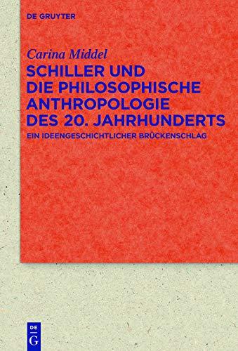 Schiller und die Philosophische Anthropologie des 20. Jahrhunderts: Ein ideengeschichtlicher Brückenschlag (Quellen und Forschungen zur Literatur- und Kulturgeschichte)