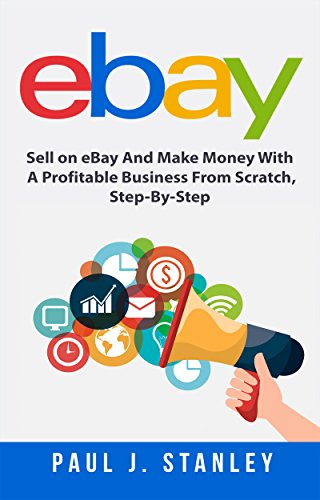 Amazon Com Ebay Sell On Ebay And Make Money With A Profitable Business From Scratch Step By Step Guide Ebook Parker Greg Kindle Store