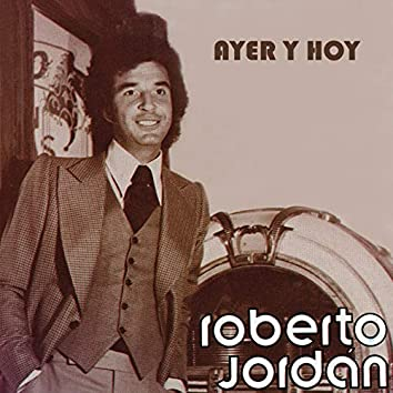 Ayer y Hoy Roberto Jordán