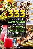 333 Rezepte   Low Carb für Berufstätige   5:2 Diät   Smoothies zum Abnehmen: Durch Intervallfasten, Low Carb und Smoothies langfristig abnehmen. Mit Erklärung, 30 Tage Challenge und Nährwertangaben.