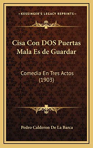 Cisa Con DOS Puertas Mala Es de Guardar: Comedia En Tres Actos (1903)