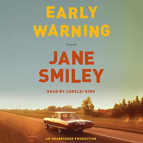 Early Warning     A Novel              By:                                                                                                                                 Jane Smiley                               Narrated by:                                                                                                                                 Lorelei King                      Length: 18 hrs and 12 mins     126 ratings     Overall 3.9