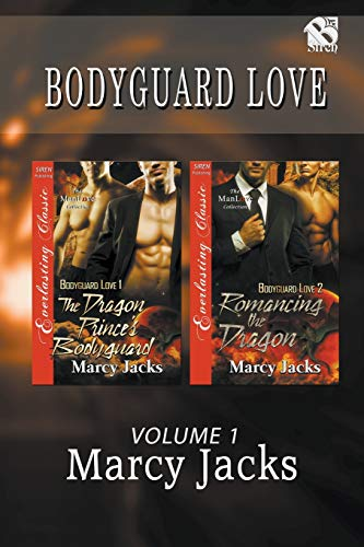 Bodyguard Love, Volume 1 [The Dragon Prince's Bodyguard: Romancing the Dragon] (Siren Publishing Everlasting Classic ManLove)