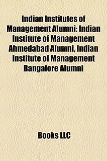 Indian Institutes of Management Alumni: Indian Institute of Management Ahmedabad Alumni, Indian Institute of Management Ba...