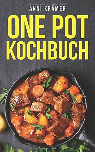One Pot Kochbuch: Die besten Rezepte für den One Pot