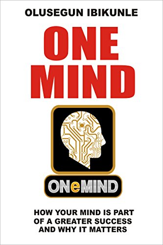 One Mind: How Your Mind Is Part Of A Greater Success And Why It Matters (Controlling Emotions, Successful Habits, Success Motivation, Life Challenges)