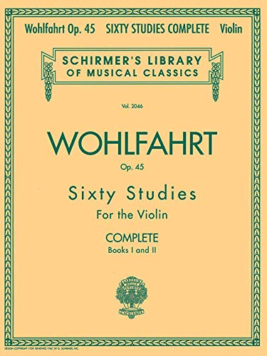 Franz Wohlfahrt: 60 Studies Op.45 - Complete Edition: 60 Studies for the Violin (Schirmer's Library of Musical Classics)