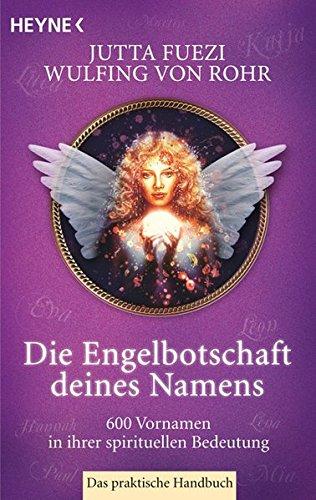 Die Engelbotschaft deines Namens: 600 Vornamen in ihrer spirituellen Bedeutung. Das praktische Handbuch