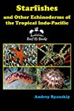 Starfishes and other Echinoderms of the Tropical Indo-Pacific (Coral Reef Academy: Indo-Pacific...