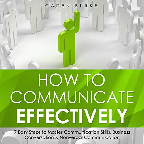 Listen How to Communicate Effectively: 7 Easy Steps to Master Communication Skills, Business Conversation & audio book