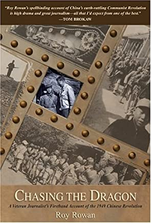 Chasing the Dragon: A Veteran Journalists Firsthand Account of the 1949 Chinese Revolution by Roy Rowan (2004-07-01)