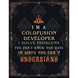 Coldfusion Developer Lined Notebook - I'm A Coldfusion Developer I Solve Problems You Don't Know You Have In Ways You Can't Understand Job Title Journal: Journal, 8.5 x 11 inch, Journal, Lesson, Event, Homework, A4, Daily, 21.59 x 27.94 cm, Over 100 Pages