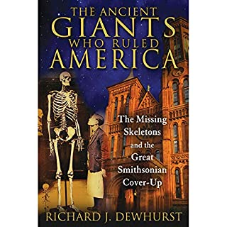The Ancient Giants Who Ruled America     The Missing Skeletons and the Great Smithsonian Cover-Up              By:                                                                                                                                 Richard J. Dewhurst                               Narrated by:                                                                                                                                 Nick McDougal                      Length: 13 hrs and 10 mins     Not rated yet     Overall 0.0