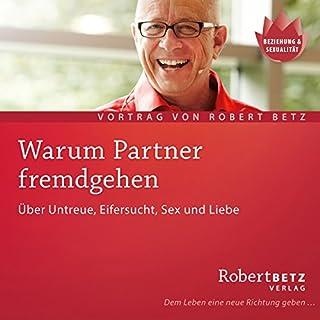Warum Partner fremdgehen                   Autor:                                                                                                                                 Robert Betz                               Sprecher:                                                                                                                                 Robert Betz                      Spieldauer: 1 Std. und 19 Min.     131 Bewertungen     Gesamt 4,4