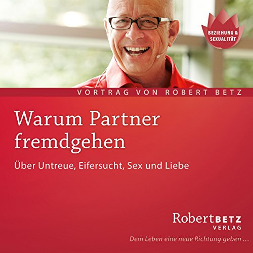 Warum Partner fremdgehen                   By:                                                                                                                                 Robert Betz                               Narrated by:                                                                                                                                 Robert Betz                      Length: 1 hr and 19 mins     1 rating     Overall 5.0