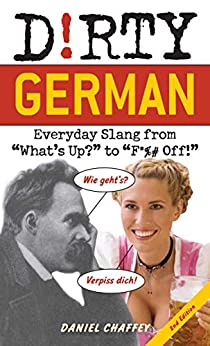 """Dirty German: Second Edition: Everyday Slang from """"What's Up?"""" to """"F*%# Off!"""" by [Daniel Chaffey]"""