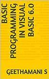 BASIC PROGRAMMING IN VISUAL BASIC 6.0 (English Edition)